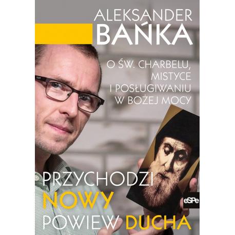 Przychodzi nowy powiew ducha - Aleksander Bańka